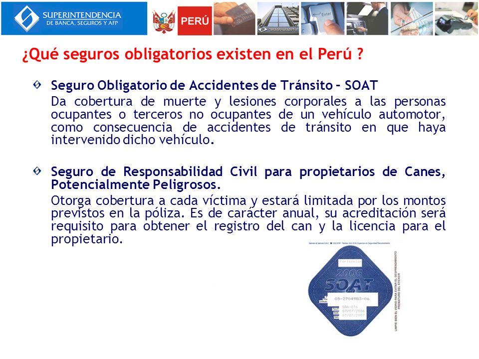 ¿Qué seguros obligatorios existen en el Perú ? Seguro Obligatorio de Accidentes de Tránsito – SOAT Da cobertura de muerte y lesiones corporales a las