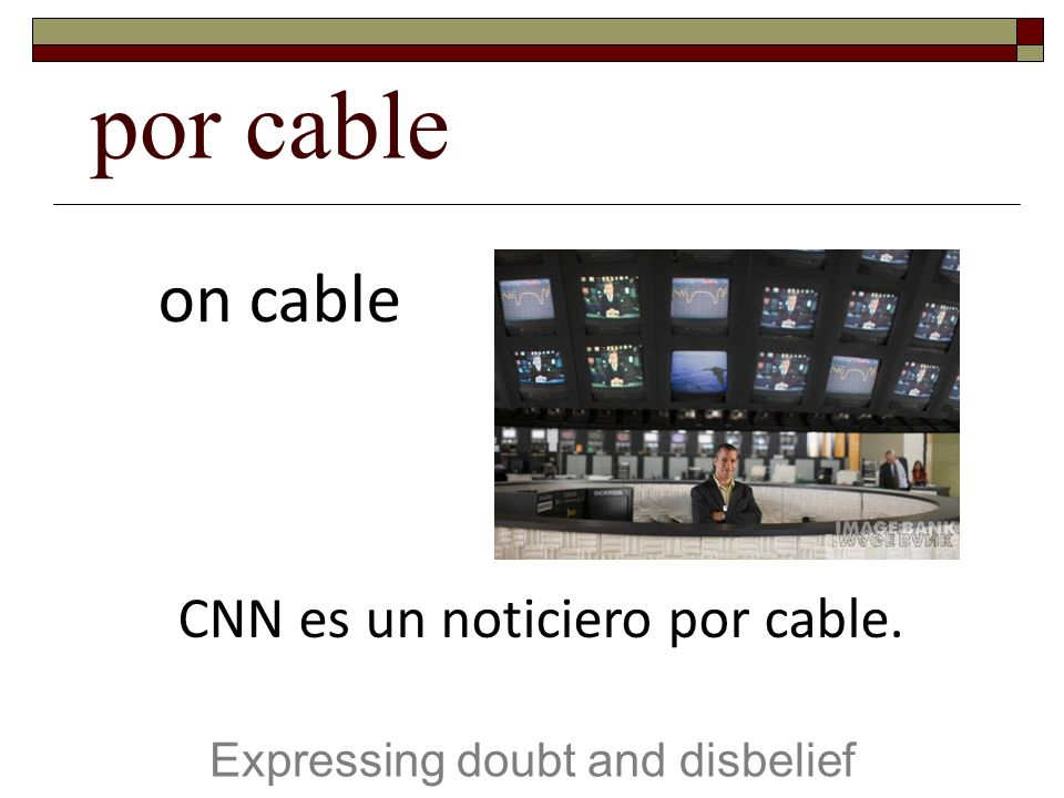 por cable Expressing doubt and disbelief on cable CNN es un noticiero por cable.