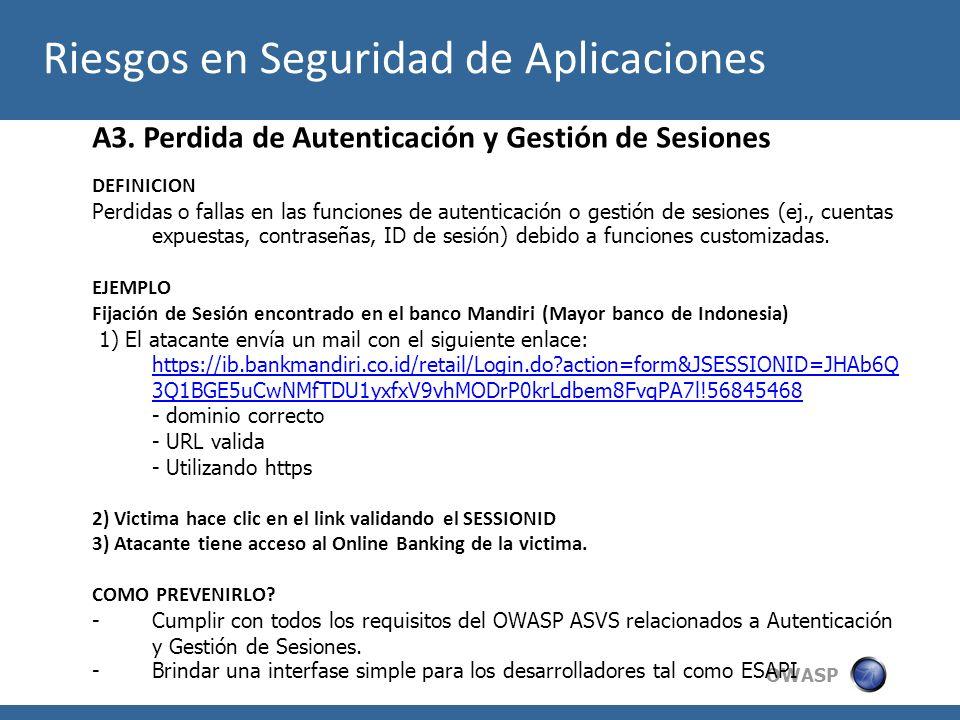 OWASP A3. Perdida de Autenticación y Gestión de Sesiones DEFINICION Perdidas o fallas en las funciones de autenticación o gestión de sesiones (ej., cu