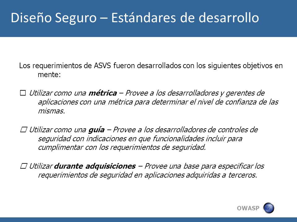 OWASP Diseño Seguro – Estándares de desarrollo Los requerimientos de ASVS fueron desarrollados con los siguientes objetivos en mente: Utilizar como un