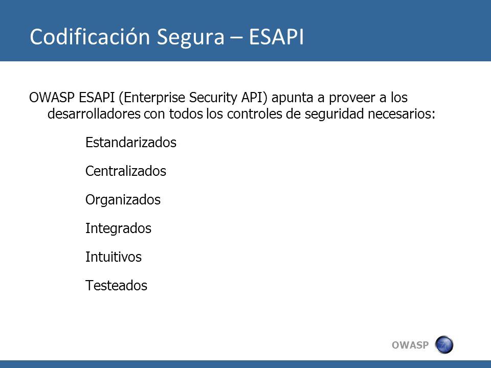 OWASP OWASP ESAPI (Enterprise Security API) apunta a proveer a los desarrolladores con todos los controles de seguridad necesarios: Estandarizados Cen