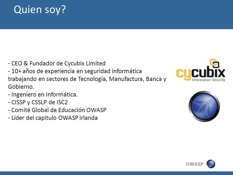 OWASP Quien soy? - CEO & Fundador de Cycubix Limited - 10+ años de experiencia en seguridad informática trabajando en sectores de Tecnología, Manufact