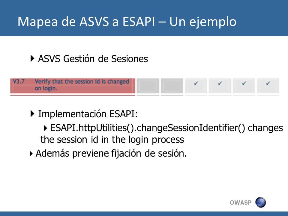 OWASP Mapea de ASVS a ESAPI – Un ejemplo ASVS Gestión de Sesiones Implementación ESAPI: ESAPI.httpUtilities().changeSessionIdentifier() changes the se
