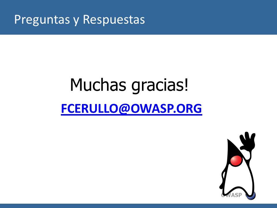 OWASP Preguntas y Respuestas Muchas gracias! FCERULLO@OWASP.ORG