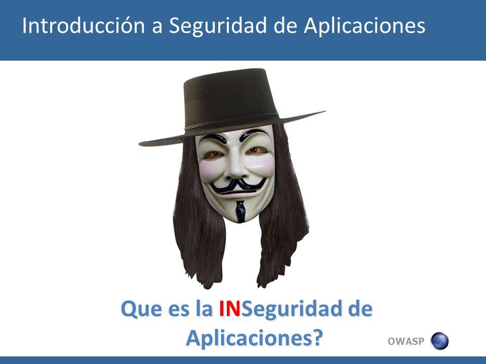 OWASP Introducción a Seguridad de Aplicaciones Que es la INSeguridad de Aplicaciones?
