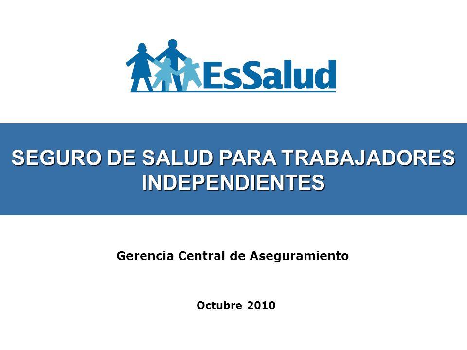 Octubre 2010 Gerencia Central de Aseguramiento SEGURO DE SALUD PARA TRABAJADORES INDEPENDIENTES