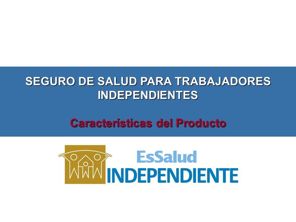 SEGURO DE SALUD PARA TRABAJADORES INDEPENDIENTES Características del Producto