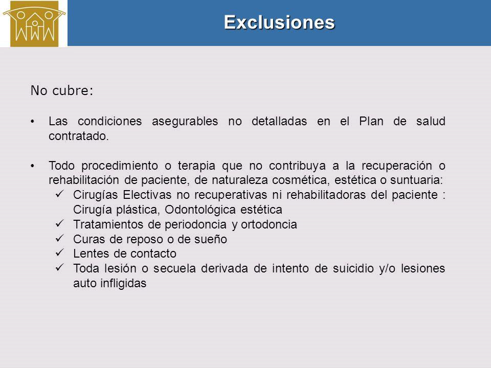 No cubre: Las condiciones asegurables no detalladas en el Plan de salud contratado.