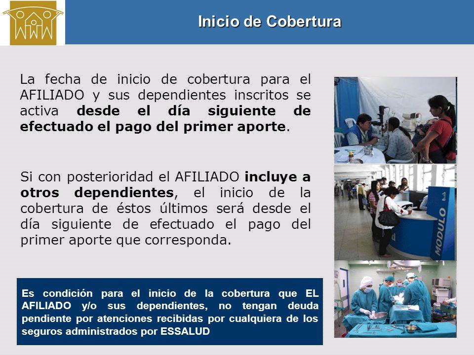 La fecha de inicio de cobertura para el AFILIADO y sus dependientes inscritos se activa desde el día siguiente de efectuado el pago del primer aporte.