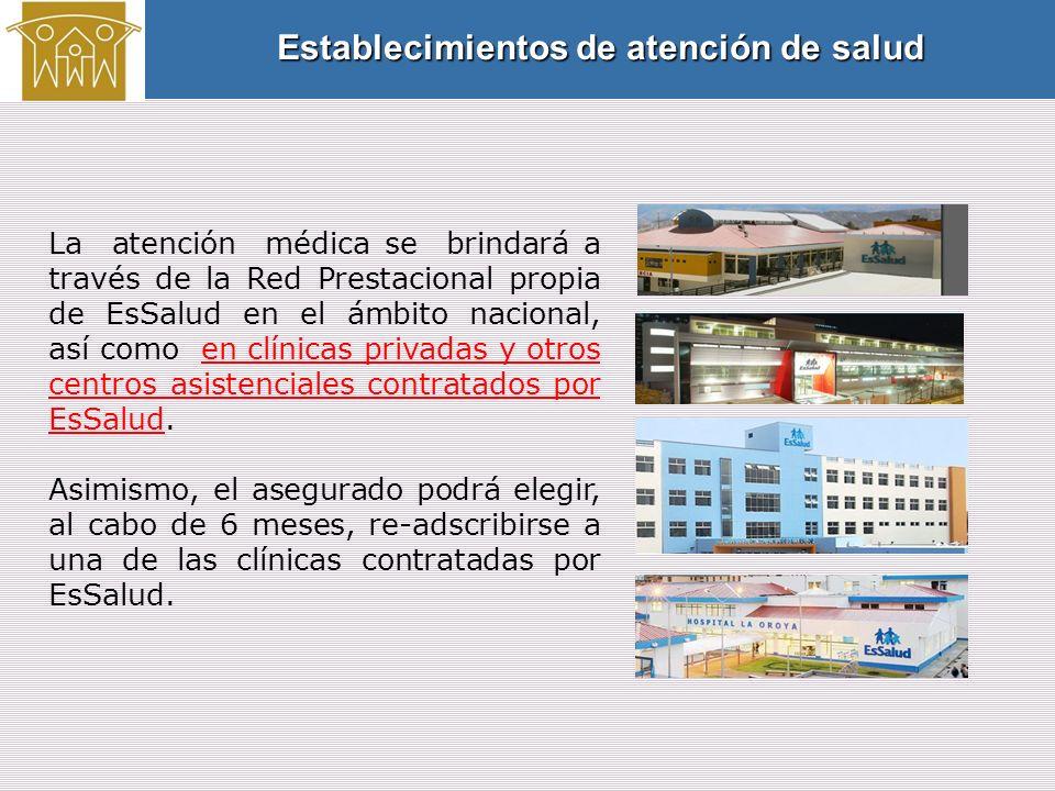 La atención médica se brindará a través de la Red Prestacional propia de EsSalud en el ámbito nacional, así como en clínicas privadas y otros centros asistenciales contratados por EsSalud.