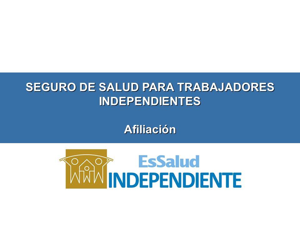 SEGURO DE SALUD PARA TRABAJADORES INDEPENDIENTES Afiliación