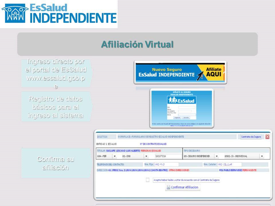 Afiliación Virtual Ingreso directo por el portal de EsSalud www.essalud.gob.p e Registro de datos básicos para el ingreso al sistema Confirma su afiliación
