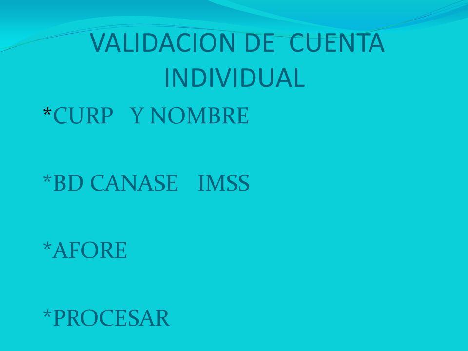 *CURP Y NOMBRE *BD CANASE IMSS *AFORE *PROCESAR VALIDACION DE CUENTA INDIVIDUAL