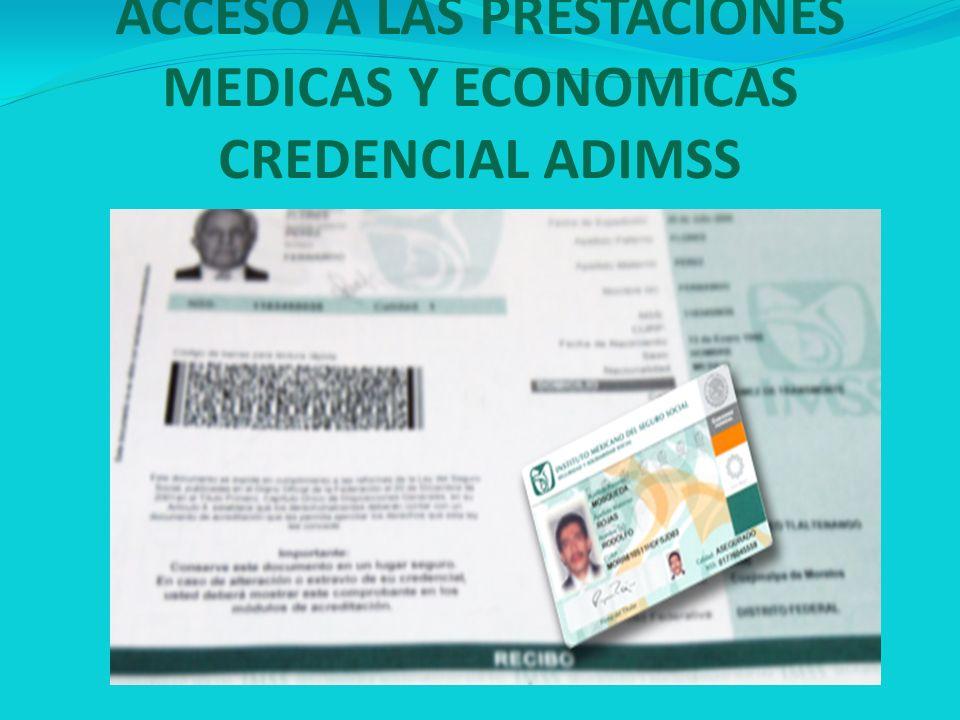 ACCESO A LAS PRESTACIONES MEDICAS Y ECONOMICAS CREDENCIAL ADIMSS