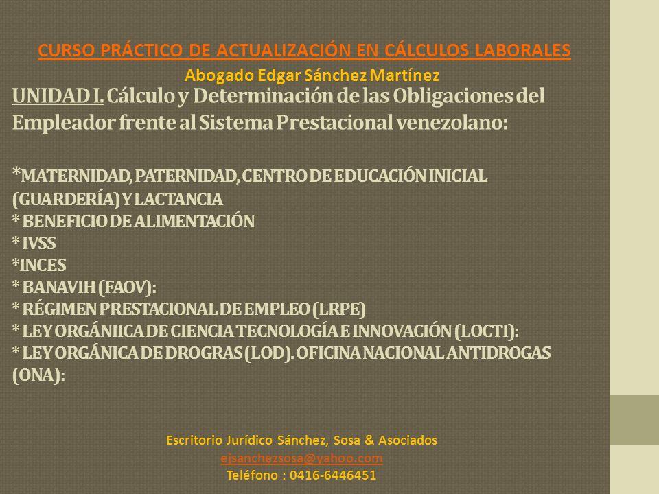 UNIDAD I. Cálculo y Determinación de las Obligaciones del Empleador frente al Sistema Prestacional venezolano: * MATERNIDAD, PATERNIDAD, CENTRO DE EDU