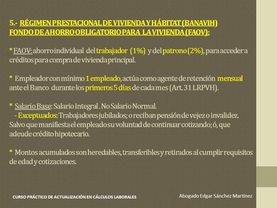 5.- RÉGIMEN PRESTACIONAL DE VIVIENDA Y HÁBITAT (BANAVIH) FONDO DE AHORRO OBLIGATORIO PARA LA VIVIENDA (FAOV): * FAOV: ahorro individual del trabajador