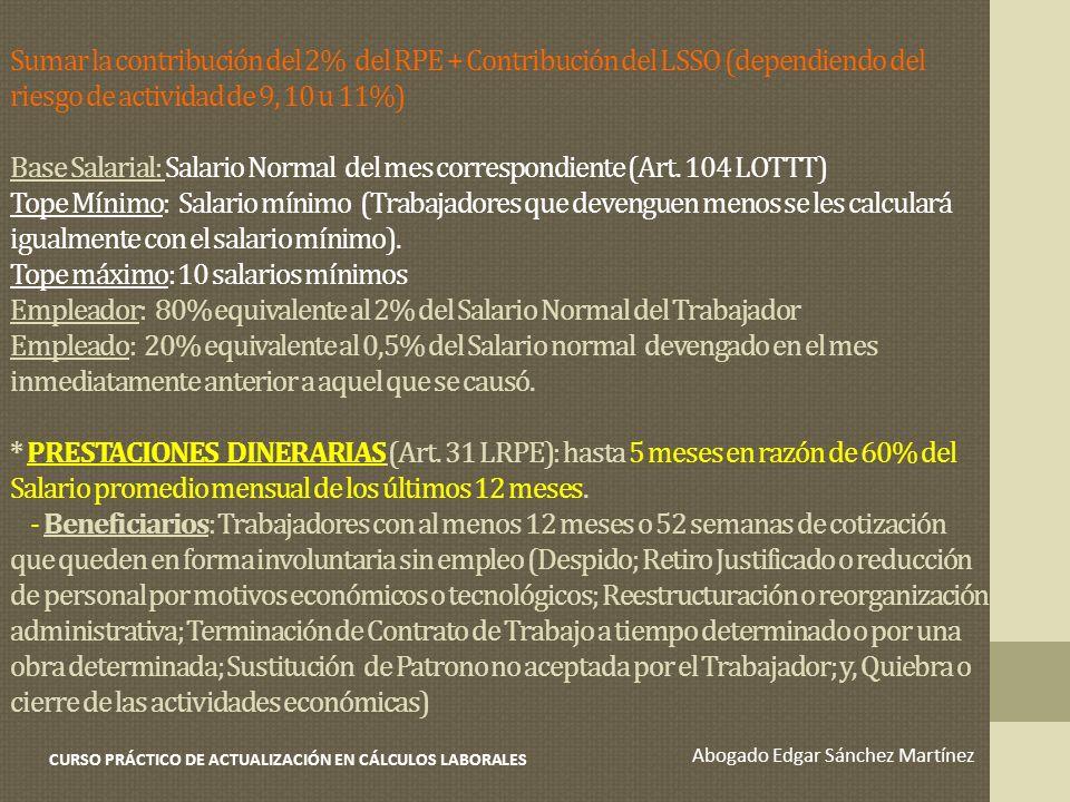 Sumar la contribución del 2% del RPE + Contribución del LSSO (dependiendo del riesgo de actividad de 9, 10 u 11%) Base Salarial: Salario Normal del me