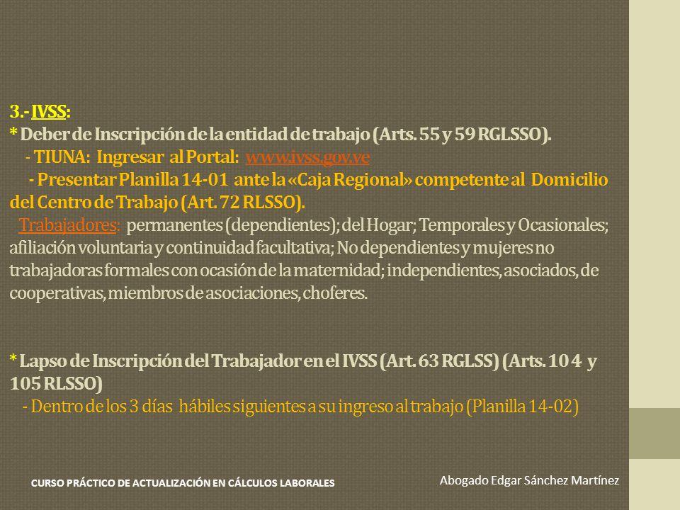 3.- IVSS: * Deber de Inscripción de la entidad de trabajo (Arts. 55 y 59 RGLSSO). - TIUNA: Ingresar al Portal: www.ivss.gov.ve - Presentar Planilla 14
