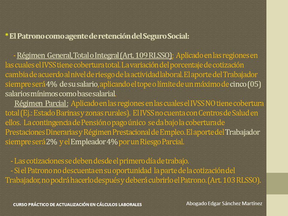 * El Patrono como agente de retención del Seguro Social: - Régimen General, Total o Integral (Art. 109 RLSSO): Aplicado en las regiones en las cuales