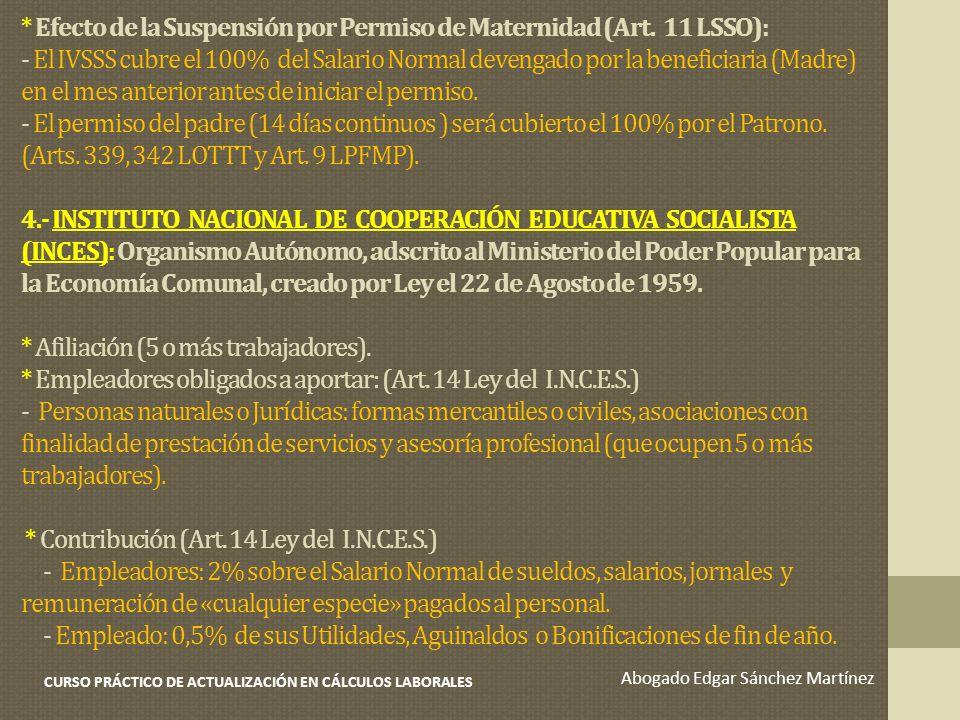 * Efecto de la Suspensión por Permiso de Maternidad (Art. 11 LSSO): - El IVSSS cubre el 100% del Salario Normal devengado por la beneficiaria (Madre)