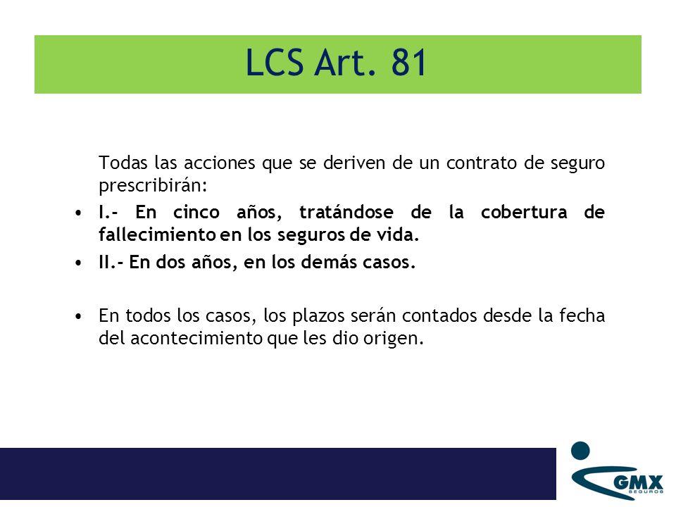 Todas las acciones que se deriven de un contrato de seguro prescribirán: I.- En cinco años, tratándose de la cobertura de fallecimiento en los seguros