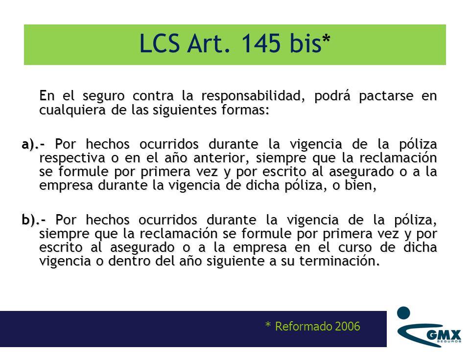 En el seguro contra la responsabilidad, podrá pactarse en cualquiera de las siguientes formas: a).- Por hechos ocurridos durante la vigencia de la pól