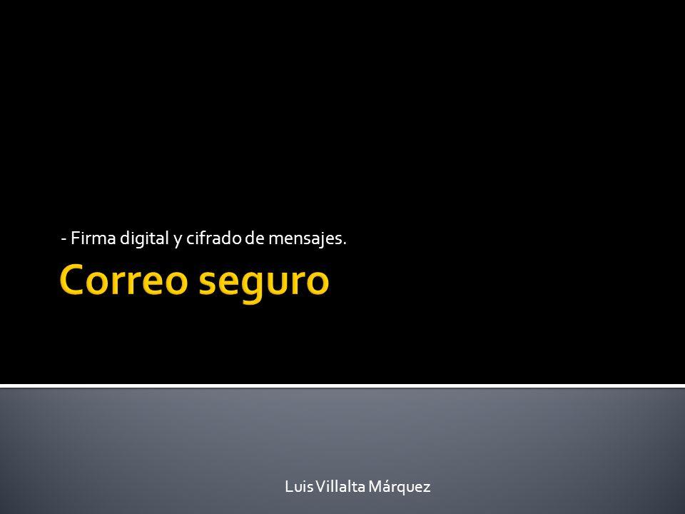 - Firma digital y cifrado de mensajes. Luis Villalta Márquez