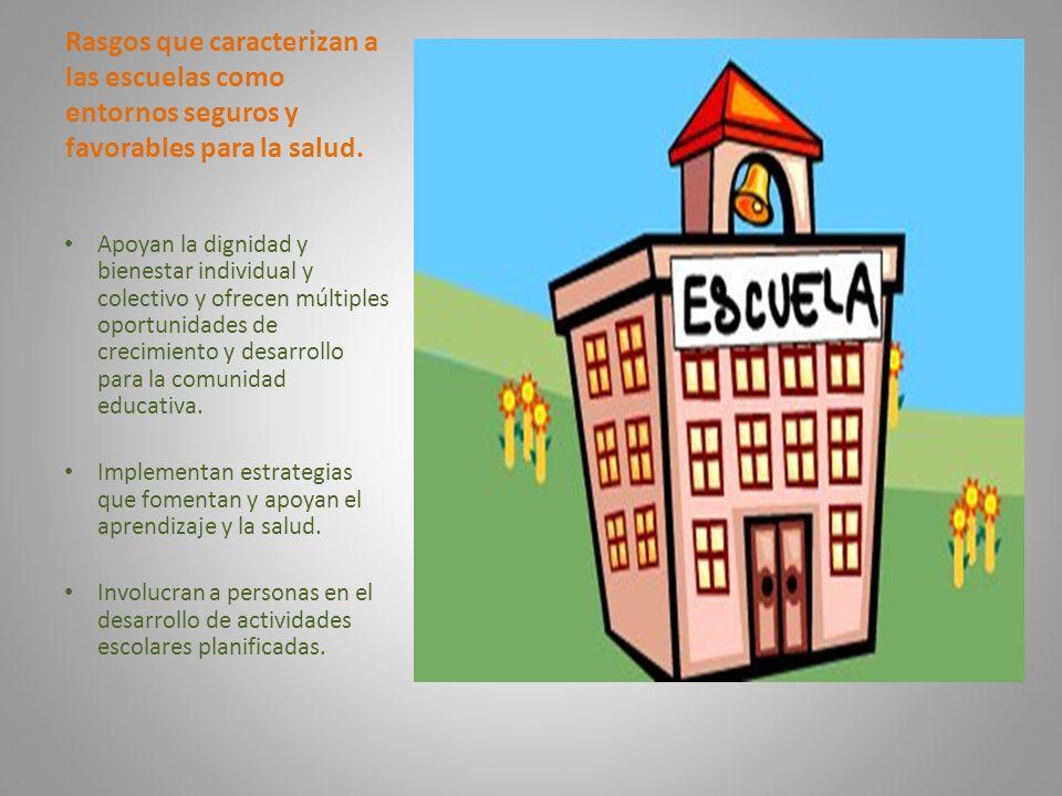 Rasgos que caracterizan a las escuelas como entornos seguros y favorables para la salud.