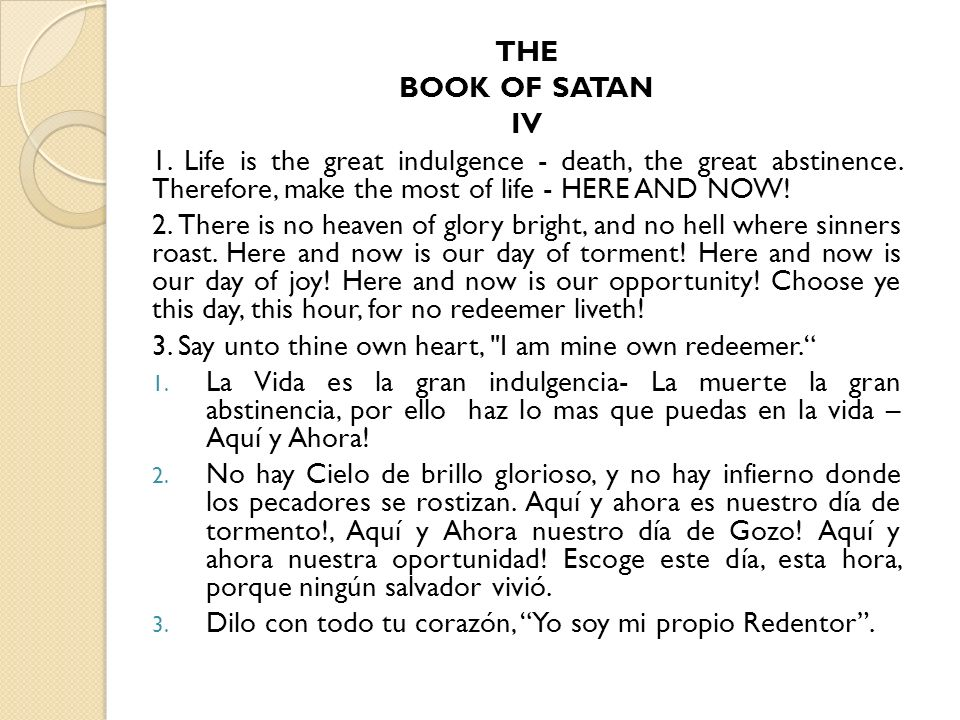THE BOOK OF SATAN IV 1.Life is the great indulgence - death, the great abstinence.