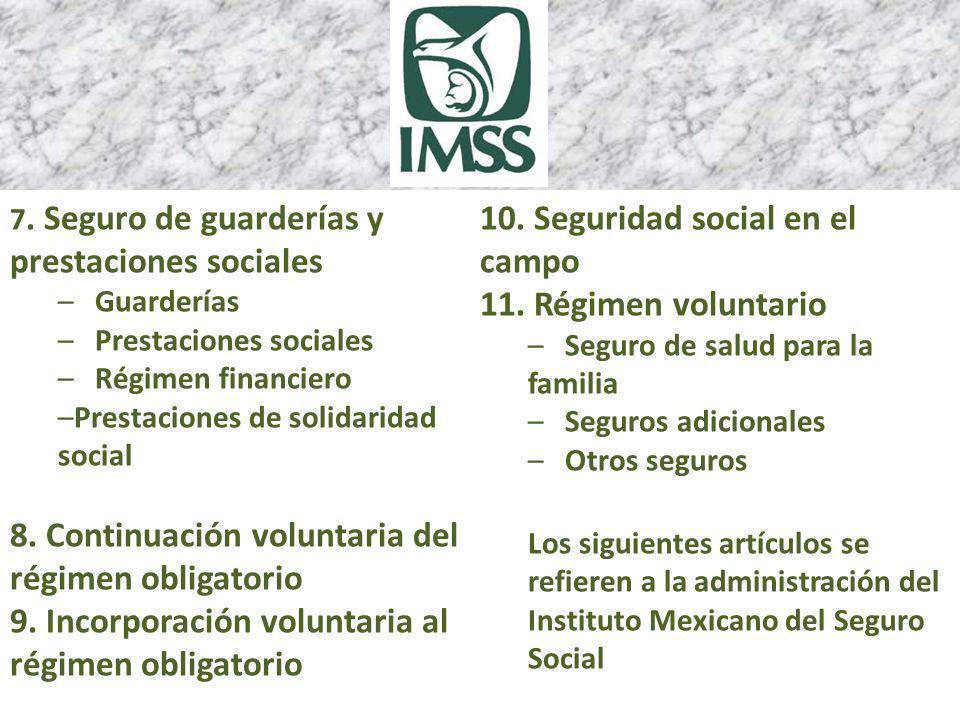 7. Seguro de guarderías y prestaciones sociales – Guarderías – Prestaciones sociales – Régimen financiero –Prestaciones de solidaridad social 8. Conti
