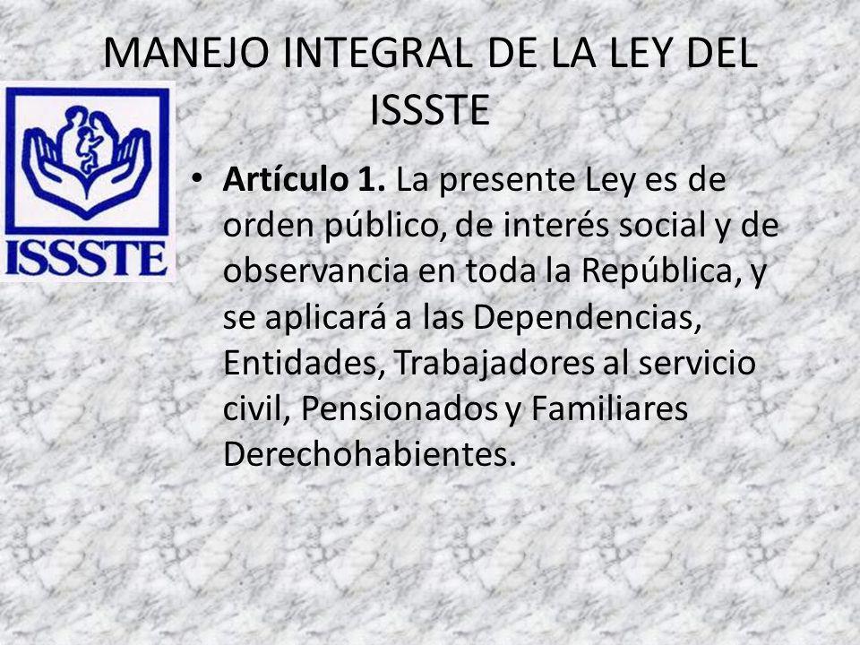 MANEJO INTEGRAL DE LA LEY DEL ISSSTE Artículo 1.