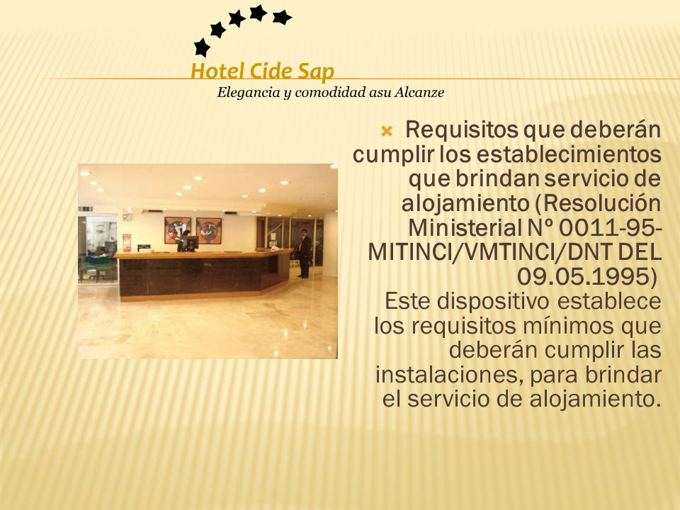 Requisitos que deberán cumplir los establecimientos que brindan servicio de alojamiento (Resolución Ministerial Nº 0011-95- MITINCI/VMTINCI/DNT DEL 09.05.1995) Este dispositivo establece los requisitos mínimos que deberán cumplir las instalaciones, para brindar el servicio de alojamiento.
