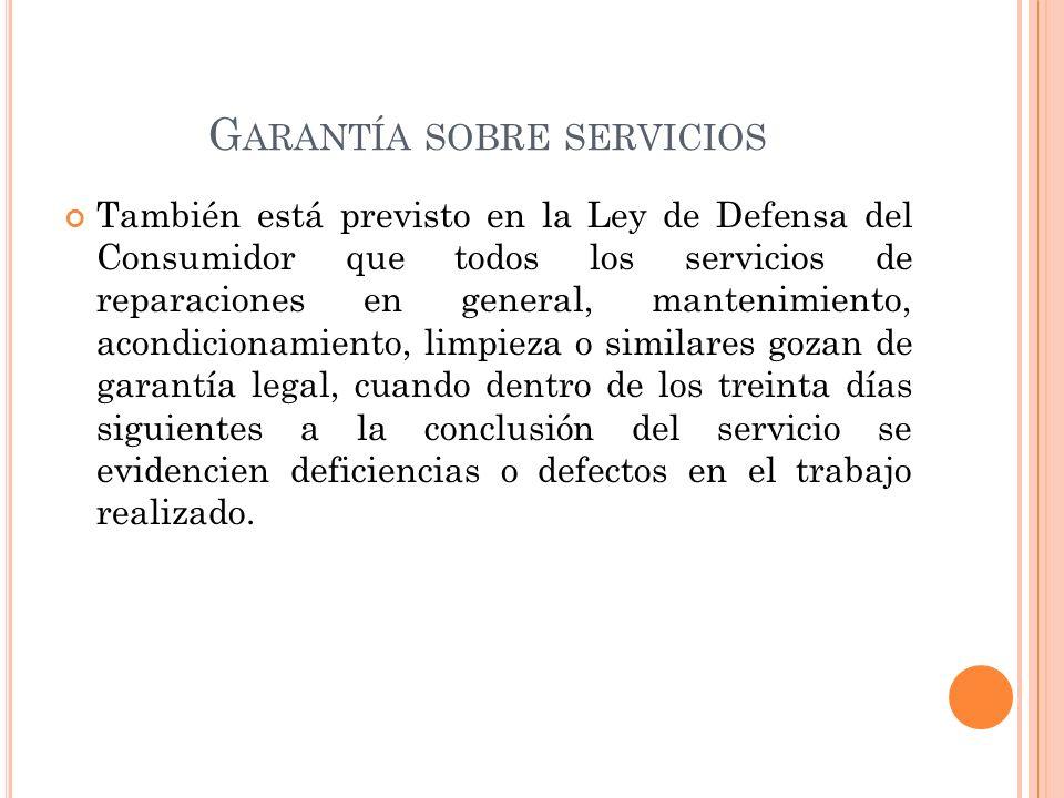 G ARANTÍA SOBRE SERVICIOS También está previsto en la Ley de Defensa del Consumidor que todos los servicios de reparaciones en general, mantenimiento,