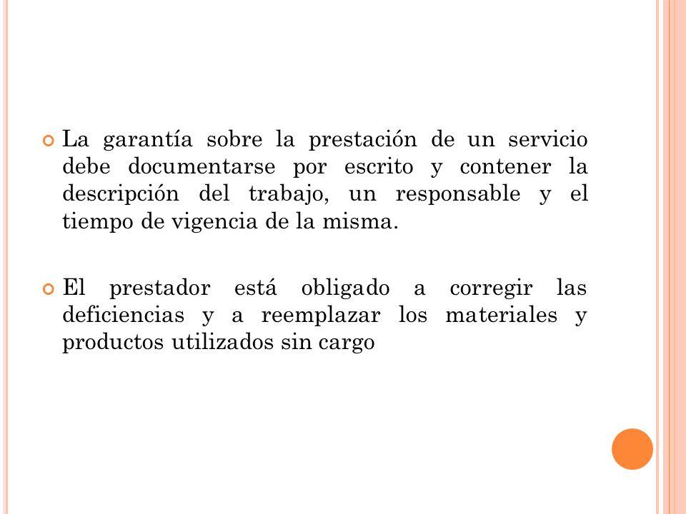 La garantía sobre la prestación de un servicio debe documentarse por escrito y contener la descripción del trabajo, un responsable y el tiempo de vige