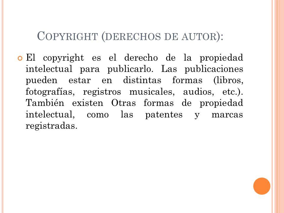 C OPYRIGHT ( DERECHOS DE AUTOR ): El copyright es el derecho de la propiedad intelectual para publicarlo. Las publicaciones pueden estar en distintas