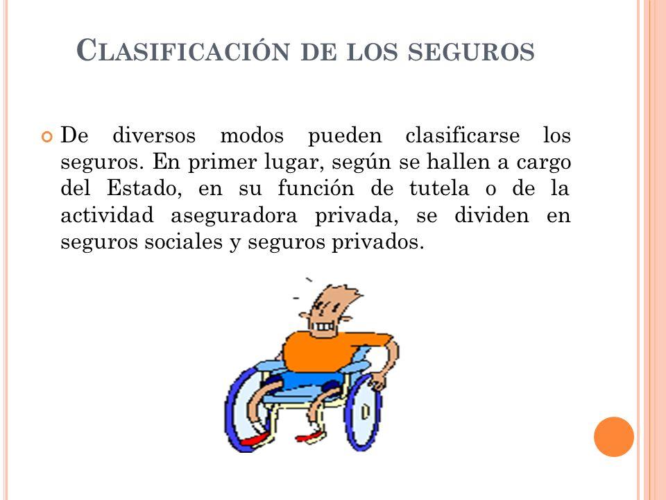 C LASIFICACIÓN DE LOS SEGUROS De diversos modos pueden clasificarse los seguros. En primer lugar, según se hallen a cargo del Estado, en su función de