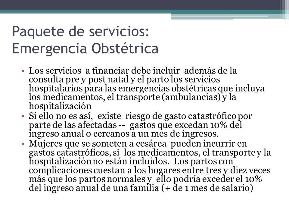 Paquete de servicios: Emergencia Obstétrica Los servicios a financiar debe incluir además de la consulta pre y post natal y el parto los servicios hos