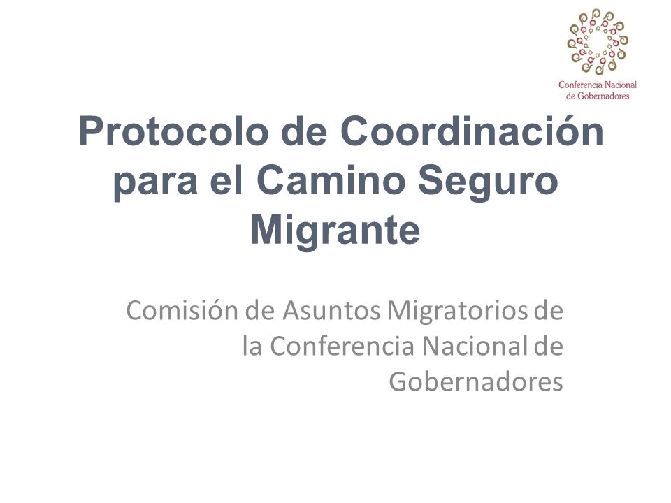 Protocolo de Coordinación para el Camino Seguro Migrante Comisión de Asuntos Migratorios de la Conferencia Nacional de Gobernadores
