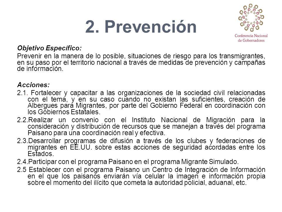 2. Prevención Objetivo Específico: Prevenir en la manera de lo posible, situaciones de riesgo para los transmigrantes, en su paso por el territorio na