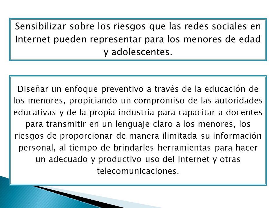 Sensibilizar sobre los riesgos que las redes sociales en Internet pueden representar para los menores de edad y adolescentes.