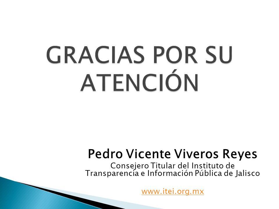 Pedro Vicente Viveros Reyes Consejero Titular del Instituto de Transparencia e Información Pública de Jalisco www.itei.org.mx