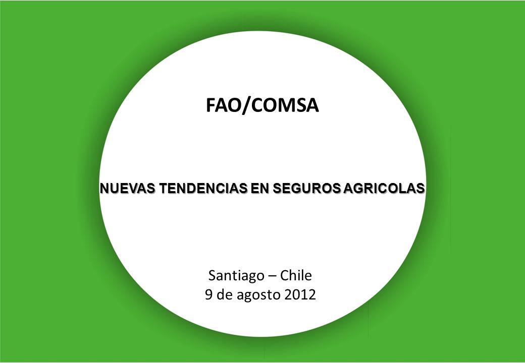 FAO/COMSA Santiago – Chile 9 de agosto 2012 NUEVAS TENDENCIAS EN SEGUROS AGRICOLAS