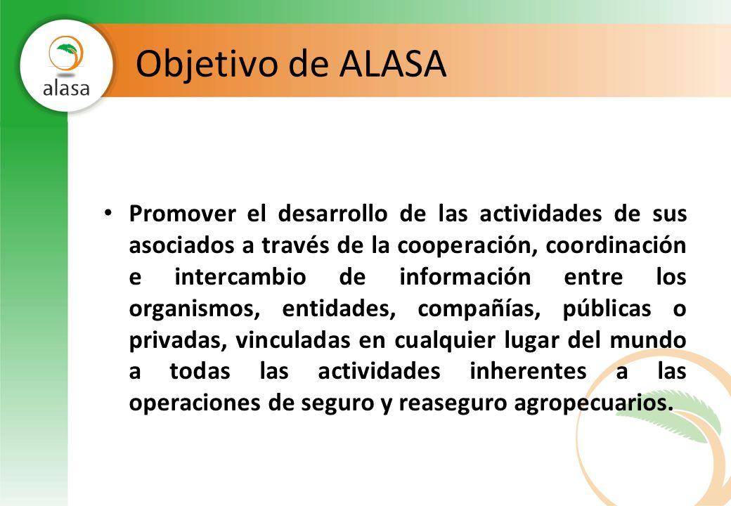 Objetivo de ALASA Promover el desarrollo de las actividades de sus asociados a través de la cooperación, coordinación e intercambio de información ent