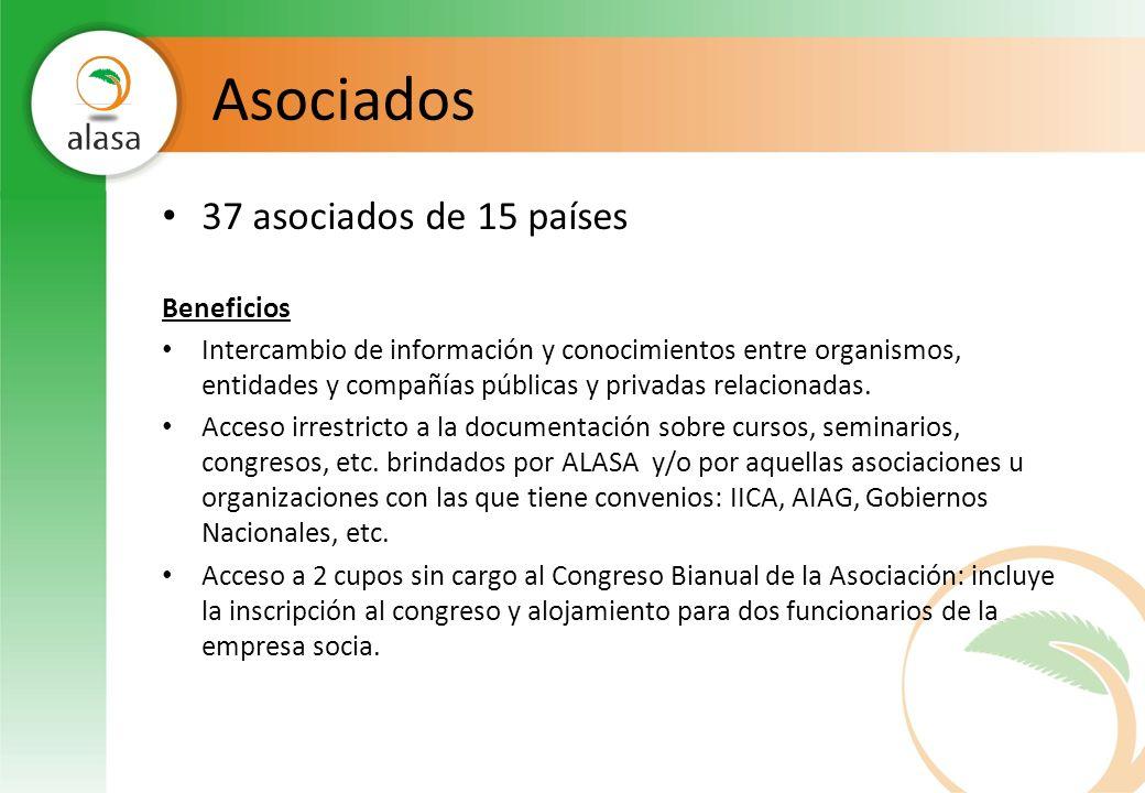 Asociados 37 asociados de 15 países Beneficios Intercambio de información y conocimientos entre organismos, entidades y compañías públicas y privadas