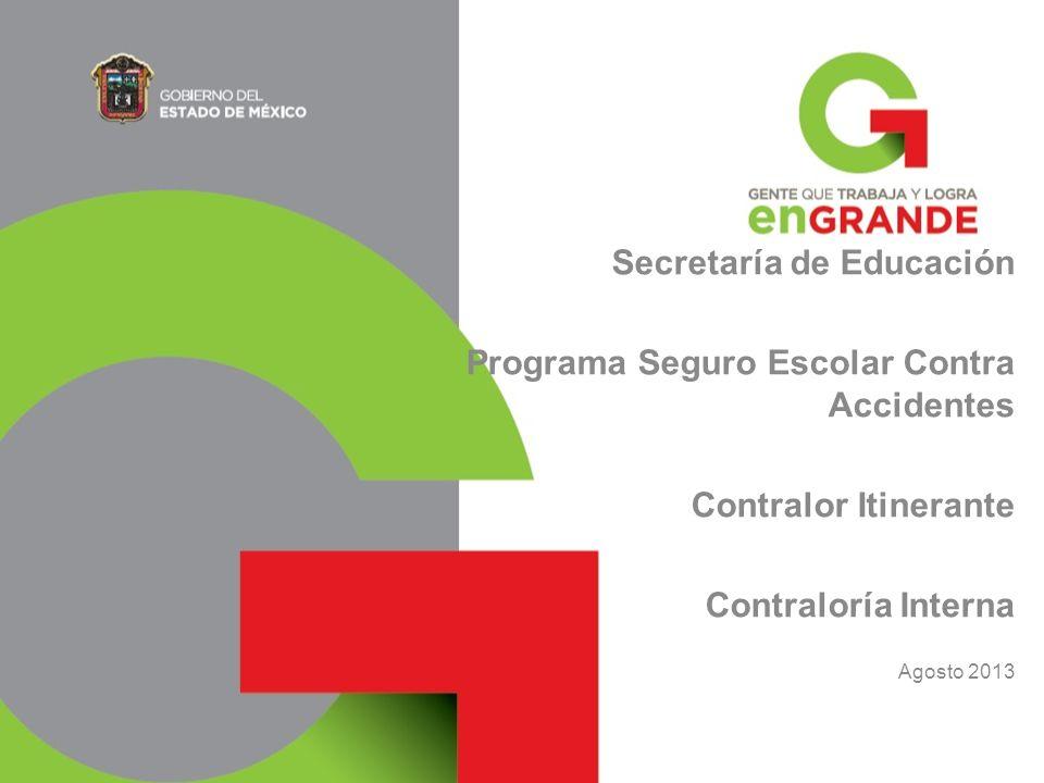 Secretaría de Educación Programa Seguro Escolar Contra Accidentes Contralor Itinerante Contraloría Interna Agosto 2013