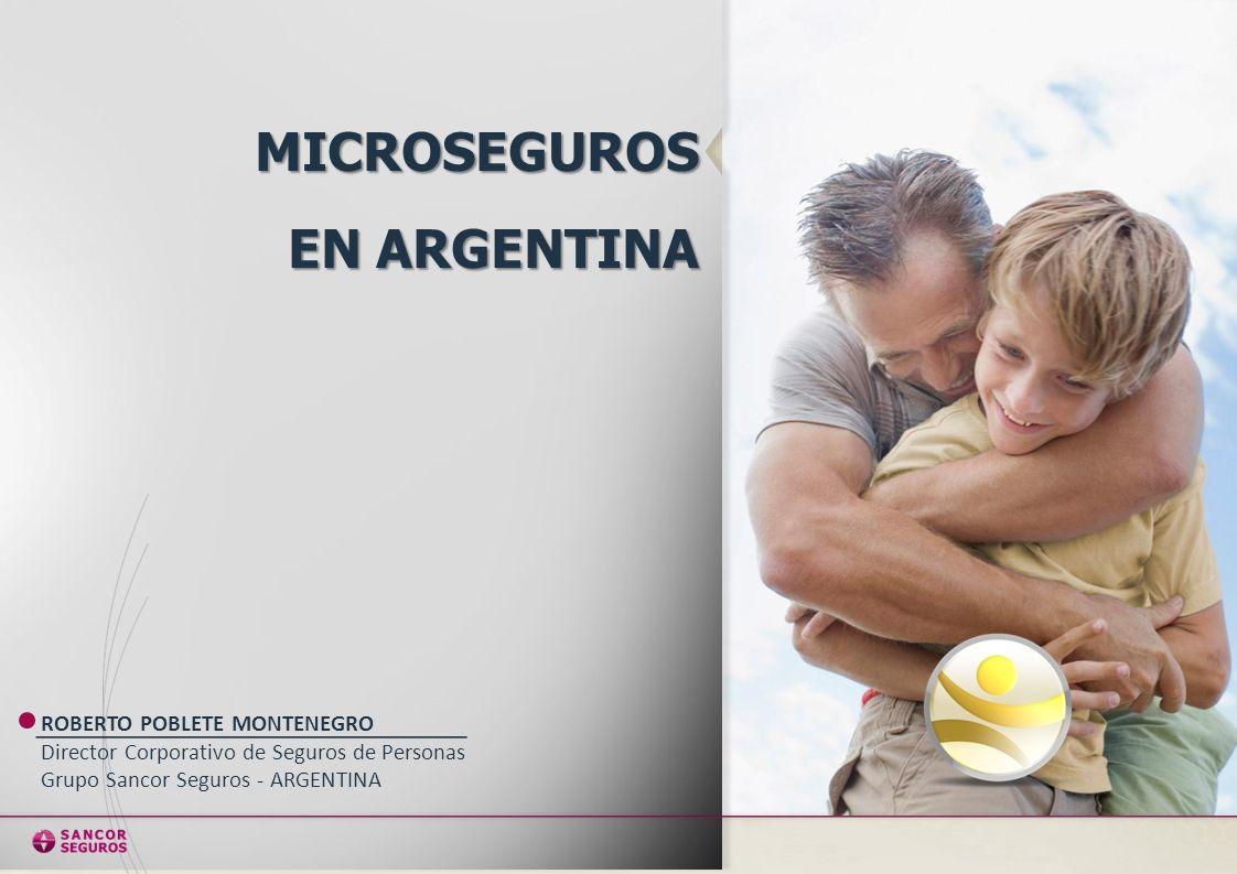 MICROSEGUROS EN ARGENTINA ROBERTO POBLETE MONTENEGRO Director Corporativo de Seguros de Personas Grupo Sancor Seguros - ARGENTINA