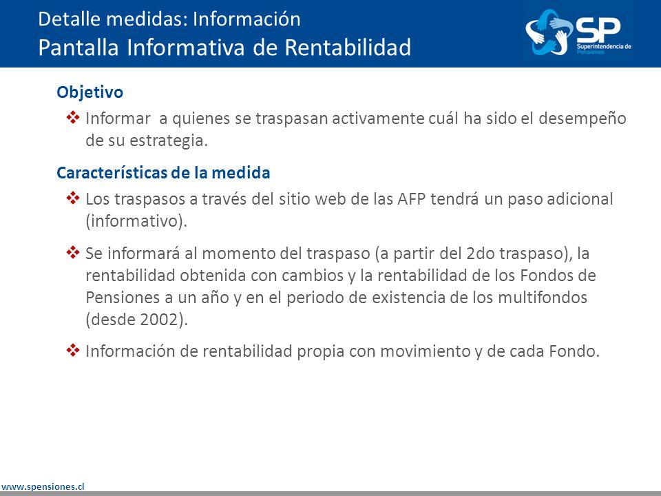 www.spensiones.cl Detalle medidas: Información Pantalla Informativa de Rentabilidad Objetivo Informar a quienes se traspasan activamente cuál ha sido el desempeño de su estrategia.