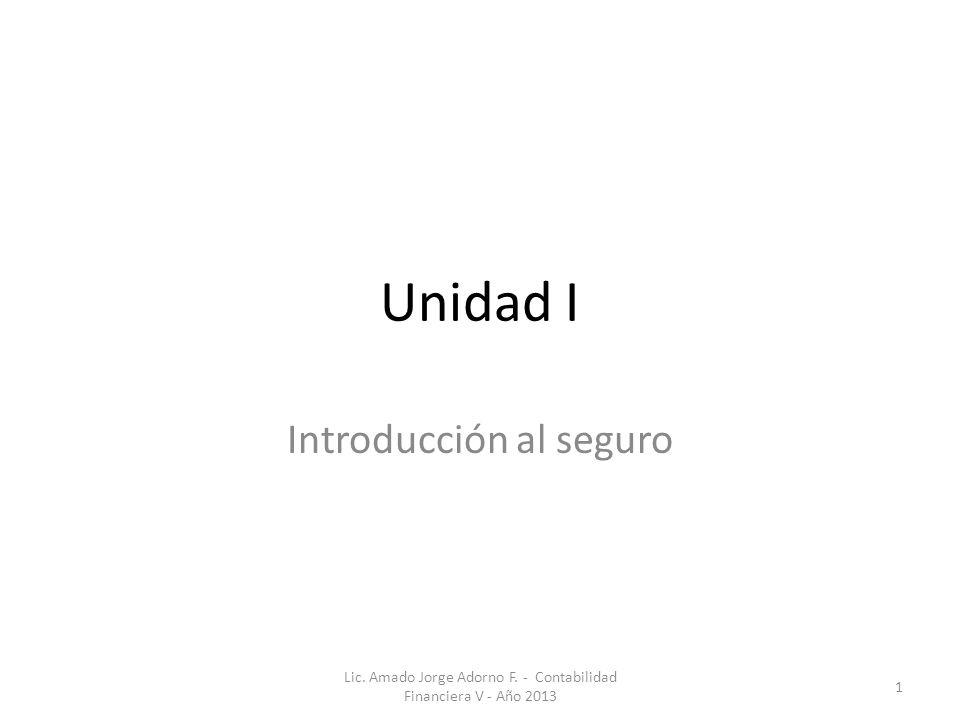Unidad I Introducción al seguro 1 Lic. Amado Jorge Adorno F. - Contabilidad Financiera V - Año 2013