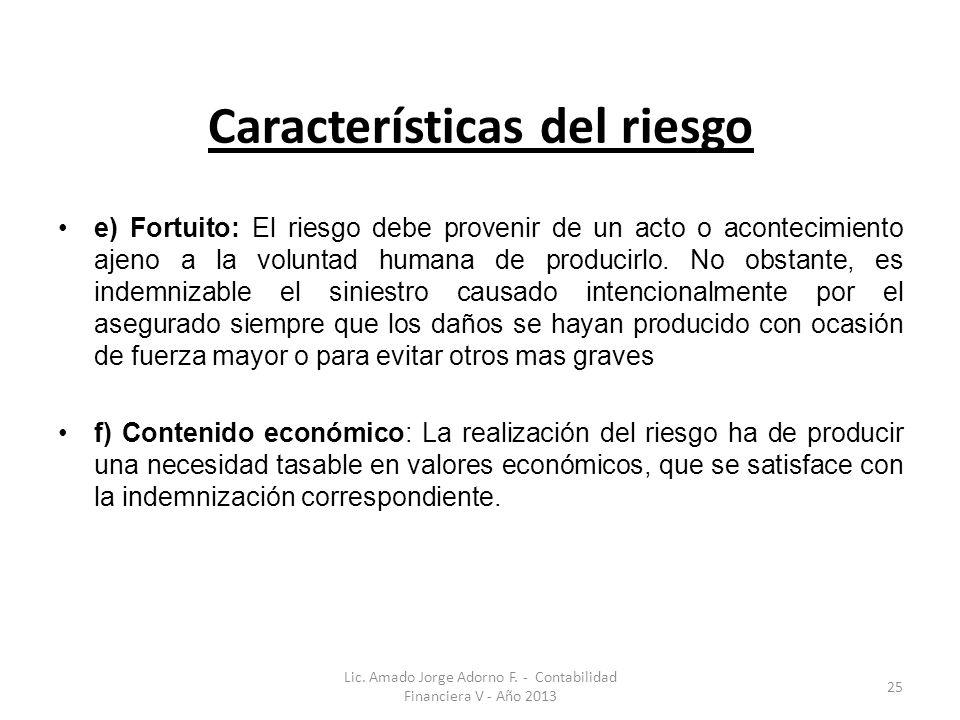 Características del riesgo e) Fortuito: El riesgo debe provenir de un acto o acontecimiento ajeno a la voluntad humana de producirlo.