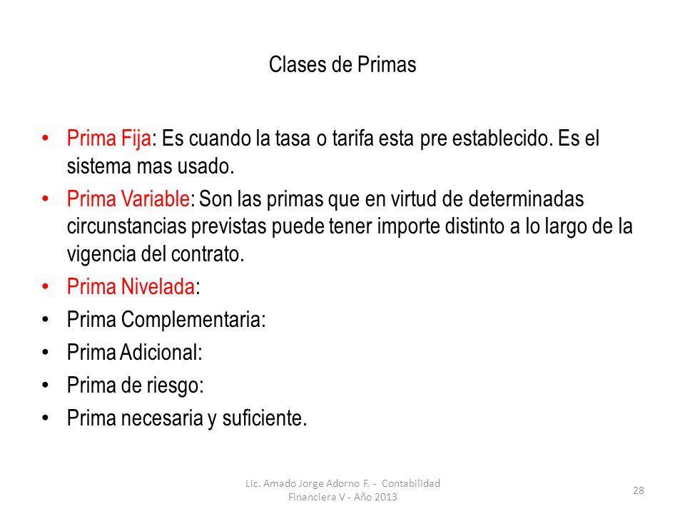Clases de Primas Prima Fija: Es cuando la tasa o tarifa esta pre establecido.